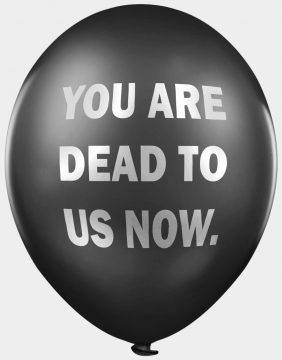 You are dead to us now abusive offensive balloons